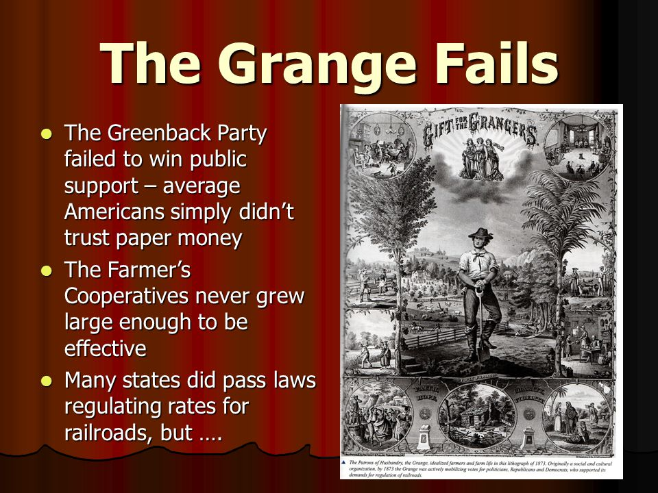 The Grange Fails The Greenback Party failed to win public support – average Americans simply didn't trust paper money.