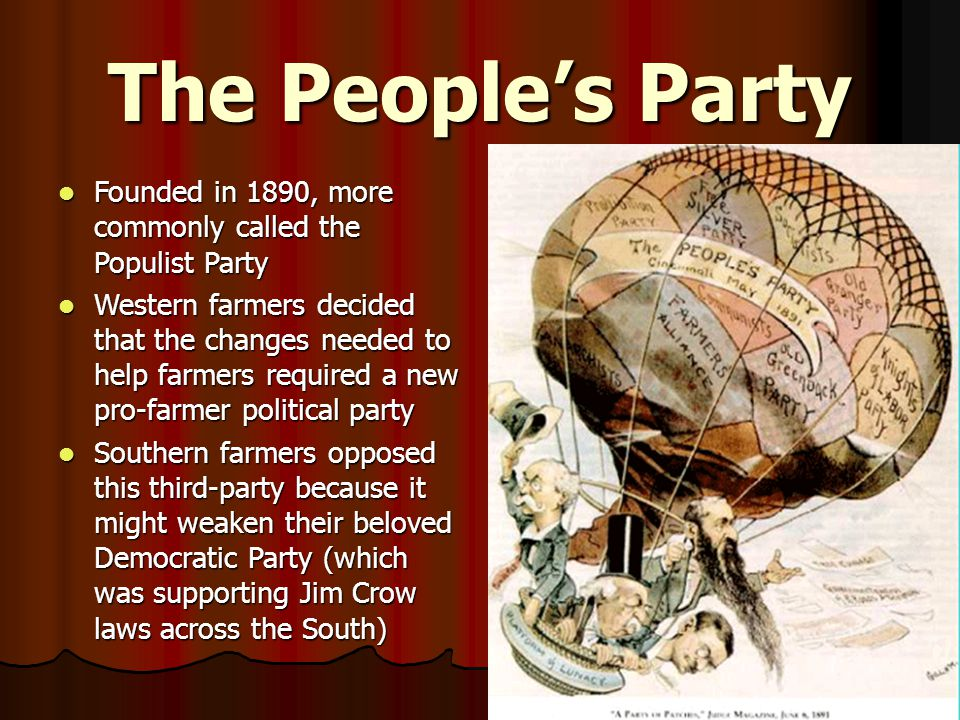 The People's Party Founded in 1890, more commonly called the Populist Party.