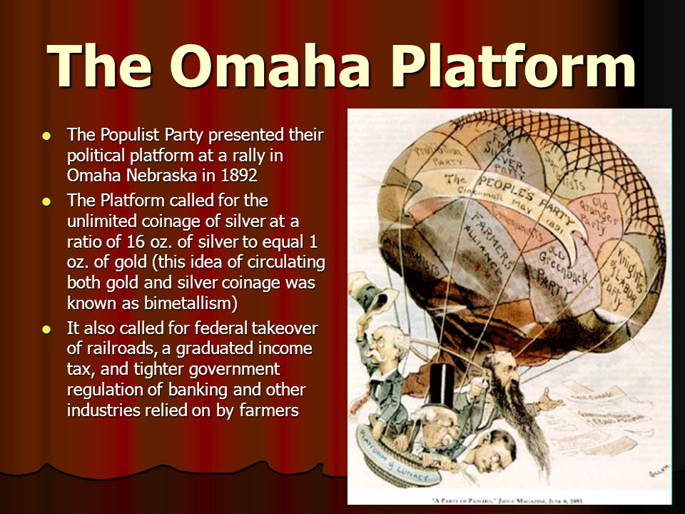 The Omaha Platform The Populist Party presented their political platform at a rally in Omaha Nebraska in