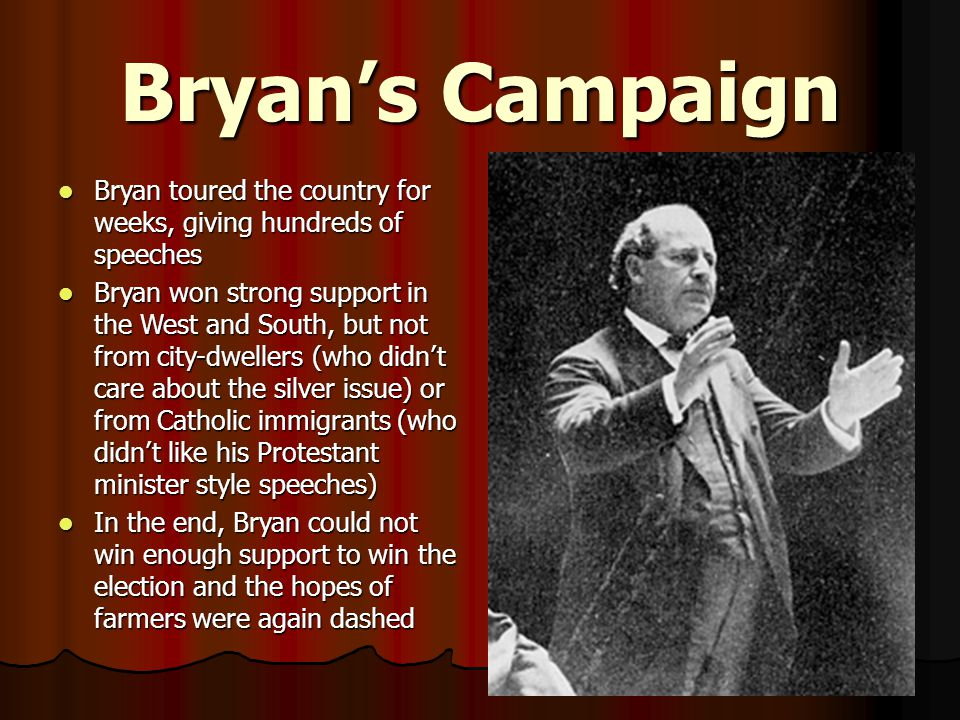 Bryan's Campaign Bryan toured the country for weeks, giving hundreds of speeches.
