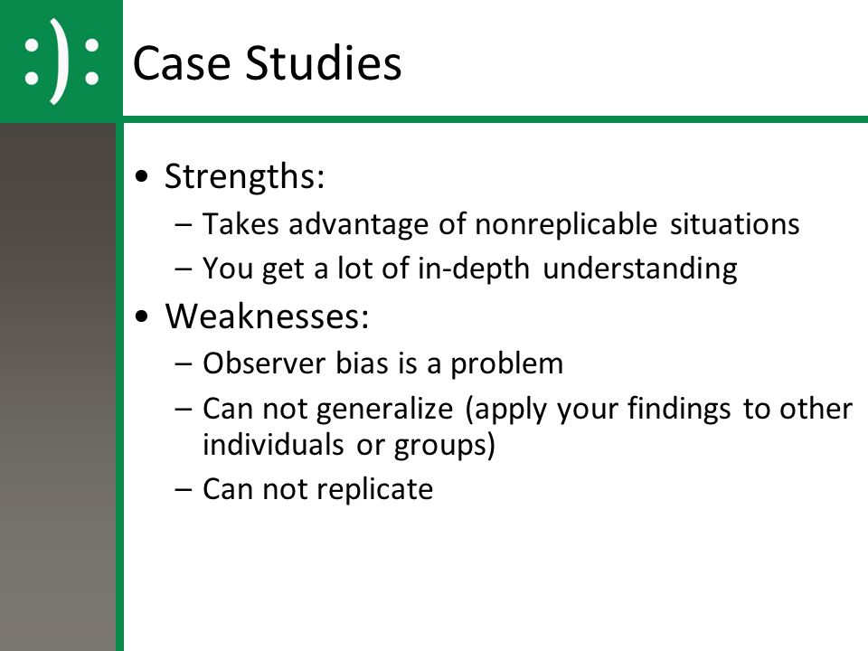 case studies in psychology strengths and weaknesses In psychology, case studies are often confined to the study of a particular individual the information is mainly biographical and relates to events in the individual's past (ie retrospective), as well as to significant events which are currently occurring in his or her everyday life.