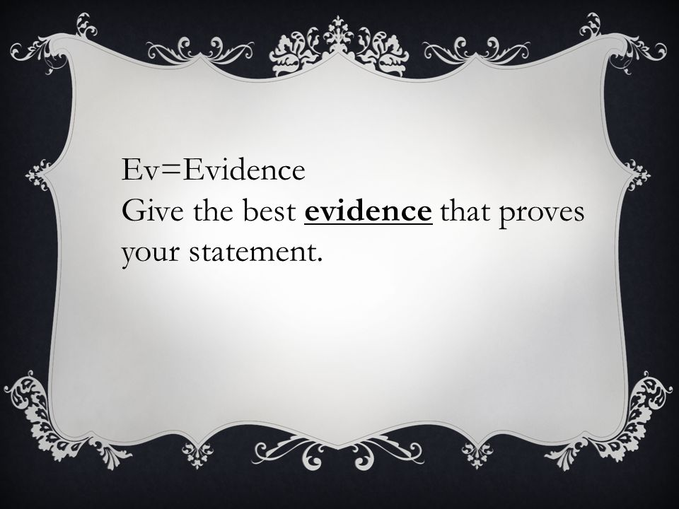 Ev=Evidence Give the best evidence that proves your statement.