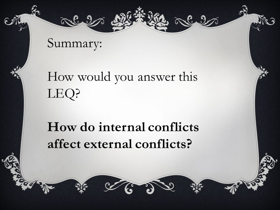 Summary: How would you answer this LEQ How do internal conflicts affect external conflicts