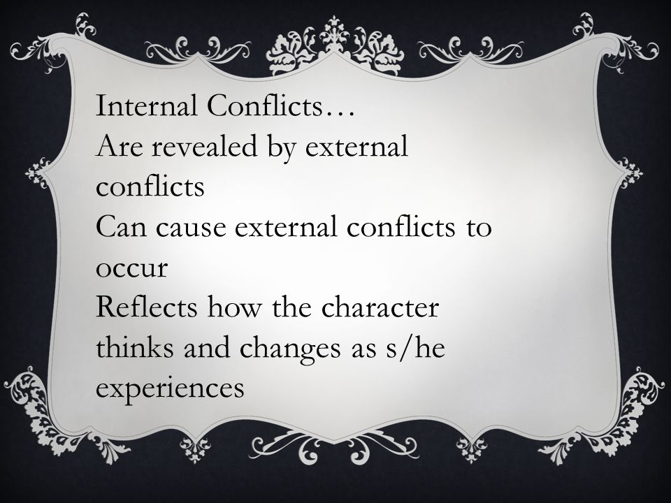 Internal Conflicts… Are revealed by external conflicts. Can cause external conflicts to occur.