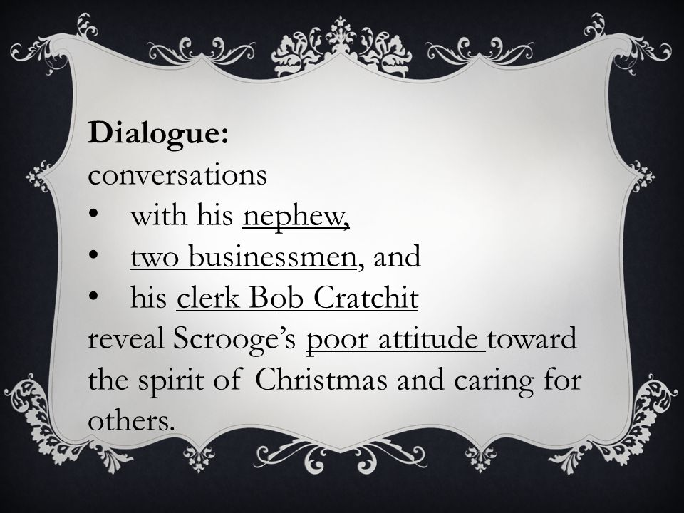 Dialogue: conversations. with his nephew, two businessmen, and. his clerk Bob Cratchit.