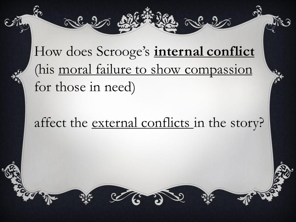 How does Scrooge's internal conflict (his moral failure to show compassion for those in need)