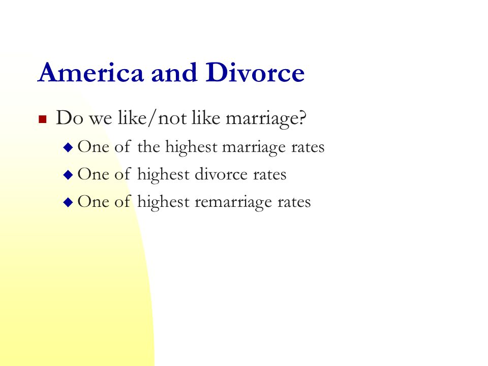 America and Divorce Do we like/not like marriage