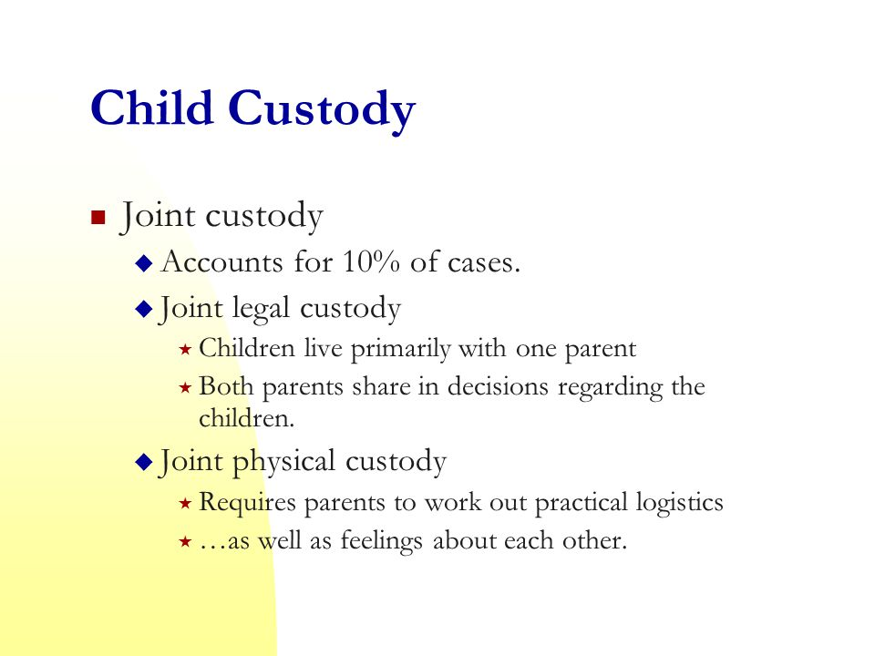 Child Custody Joint custody Accounts for 10% of cases.