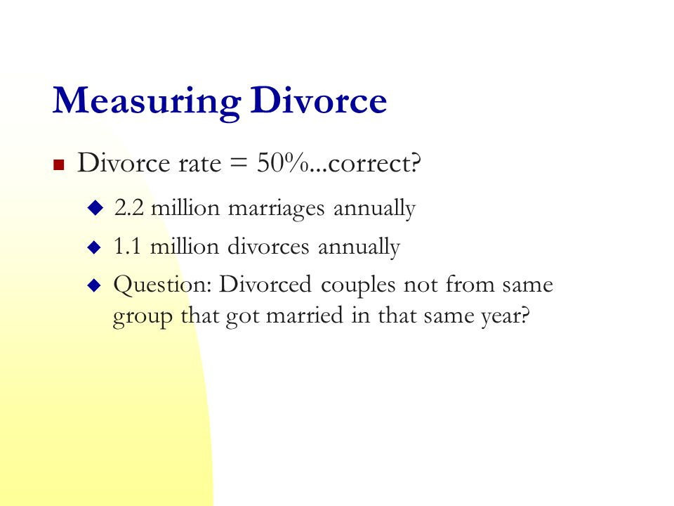 Measuring Divorce Divorce rate = 50%...correct