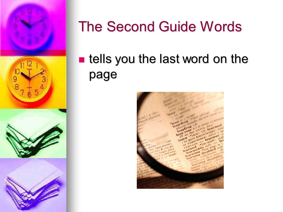 The Second Guide Words tells you the last word on the page