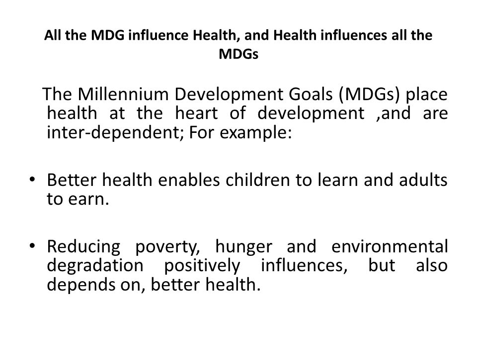 All the MDG influence Health, and Health influences all the MDGs