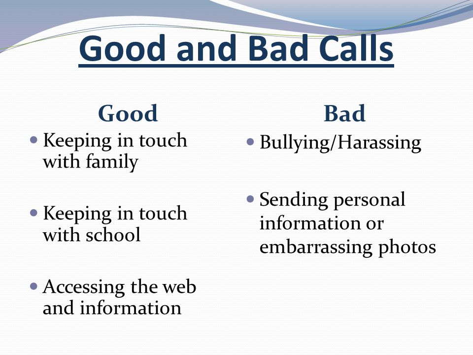 Good and Bad Calls Good Bad Keeping in touch with family