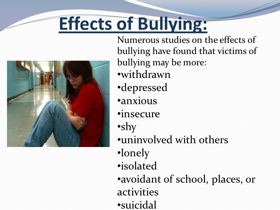 Effects of Bullying: withdrawn depressed anxious insecure shy
