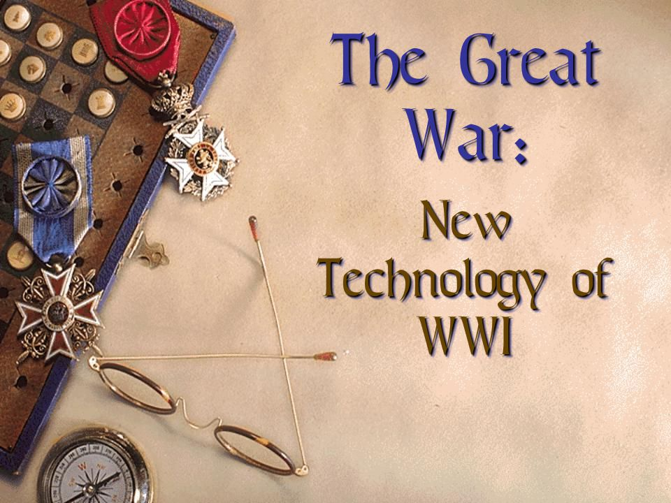 The Great War: New Technology of WWI - ppt download