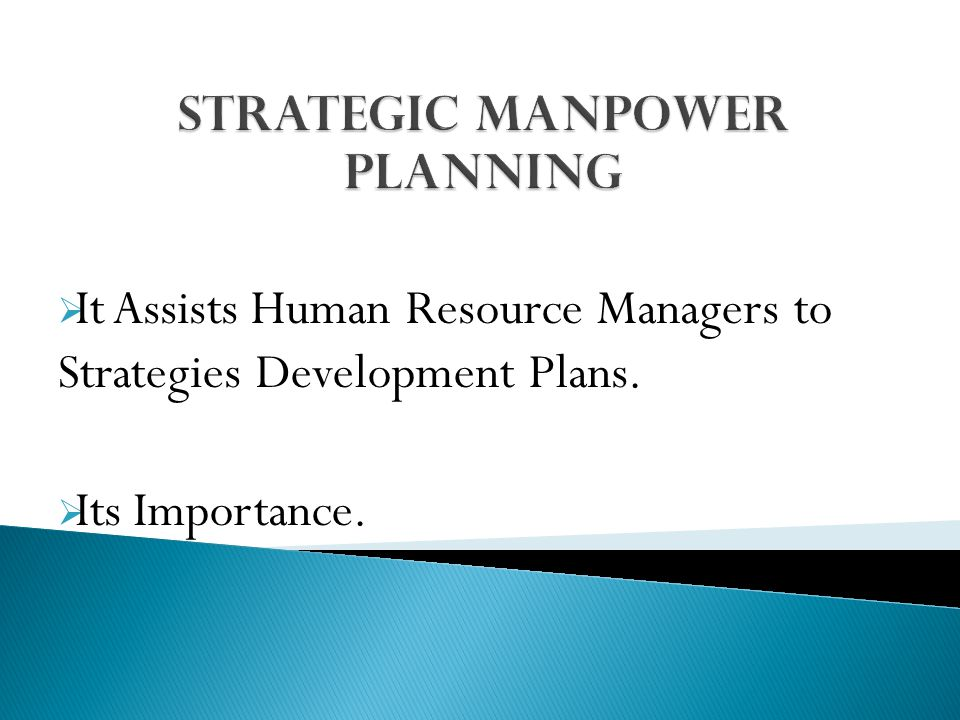 importance of manpower planning Human resource planning has traditionally been used by organizations to ensure  that the right person is in the right job at the right time under past conditions.
