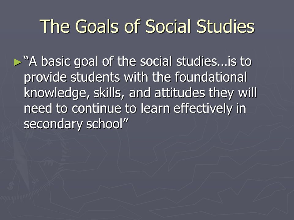 goals of social studies Excellent social studies mini-lesson for your independent work center of social studies center, for both special education, res iep this iep goal can be adjusted for listening comprehension in a small/mid size/large group setting.