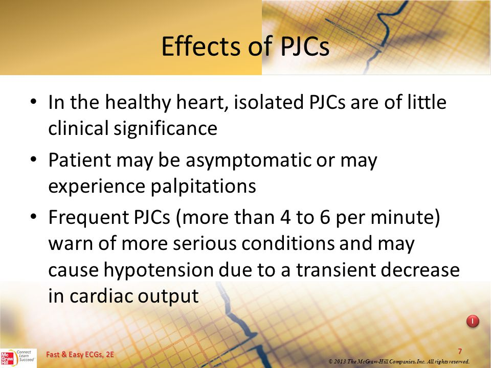 Effects of PJCs In the healthy heart, isolated PJCs are of little clinical significance. Patient may be asymptomatic or may experience palpitations.