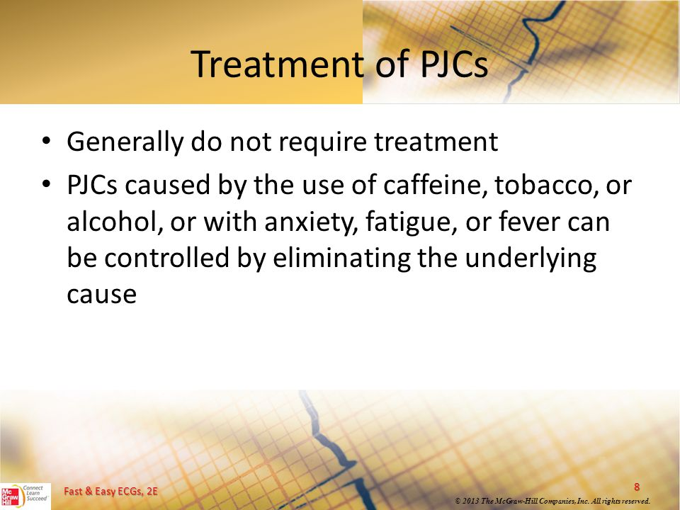 Treatment of PJCs Generally do not require treatment