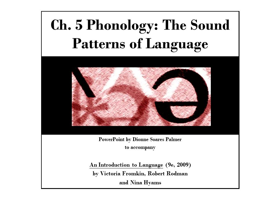Ch. 5 Phonology: The Sound Patterns of Language