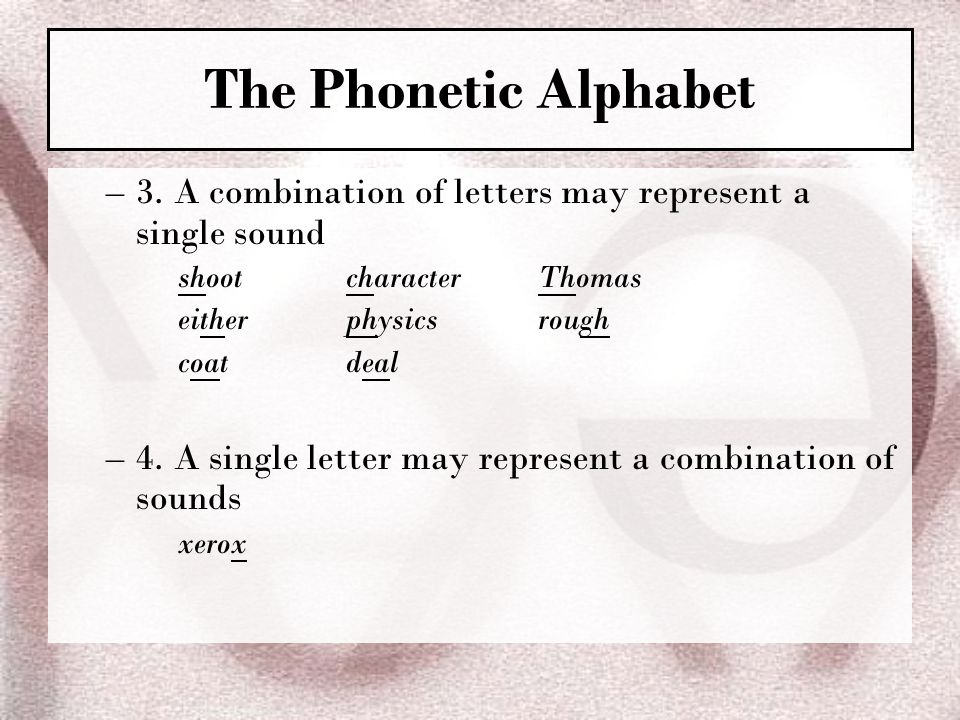 The Phonetic Alphabet 3. A combination of letters may represent a single sound. shoot character Thomas.