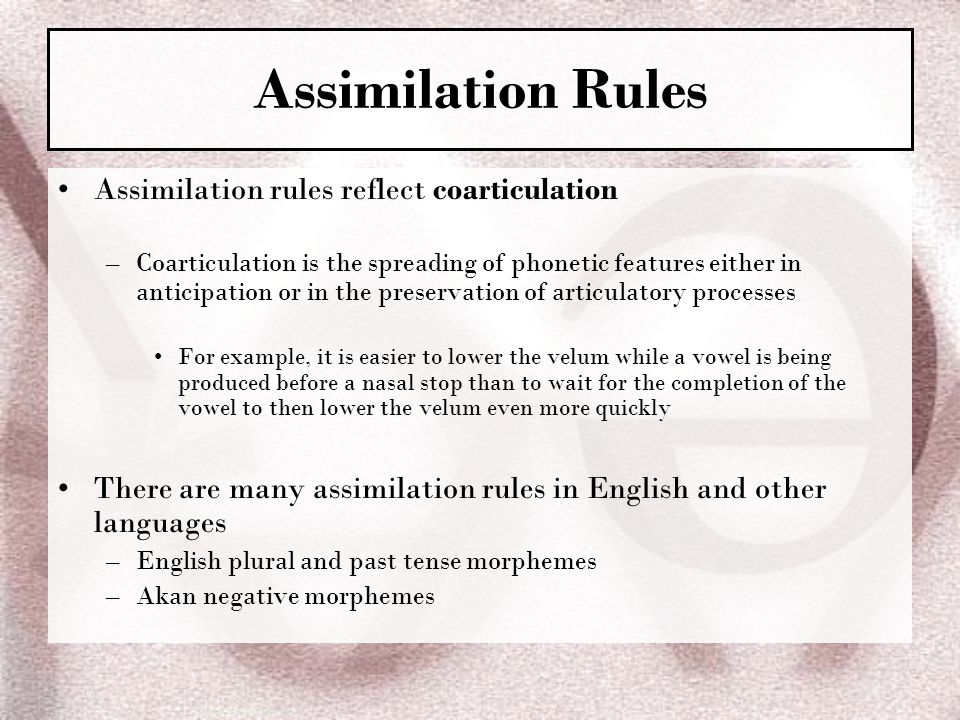 Assimilation Rules Assimilation rules reflect coarticulation