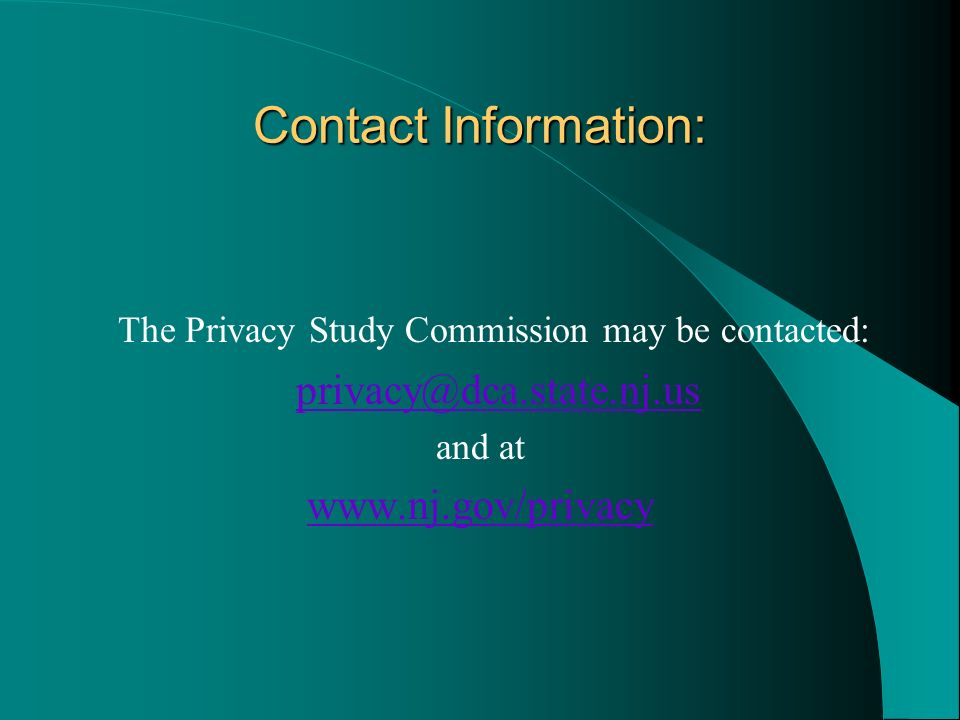 Contact Information: The Privacy Study Commission may be contacted: privacy@dca.state.nj.us. and at.