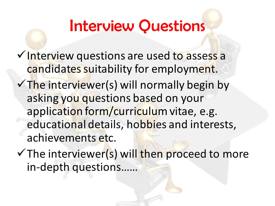 Interview Questions Interview questions are used to assess a candidates suitability for employment.