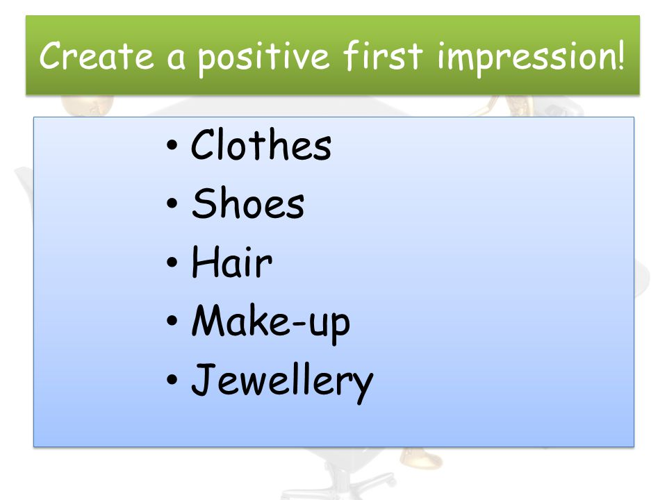 Create a positive first impression!