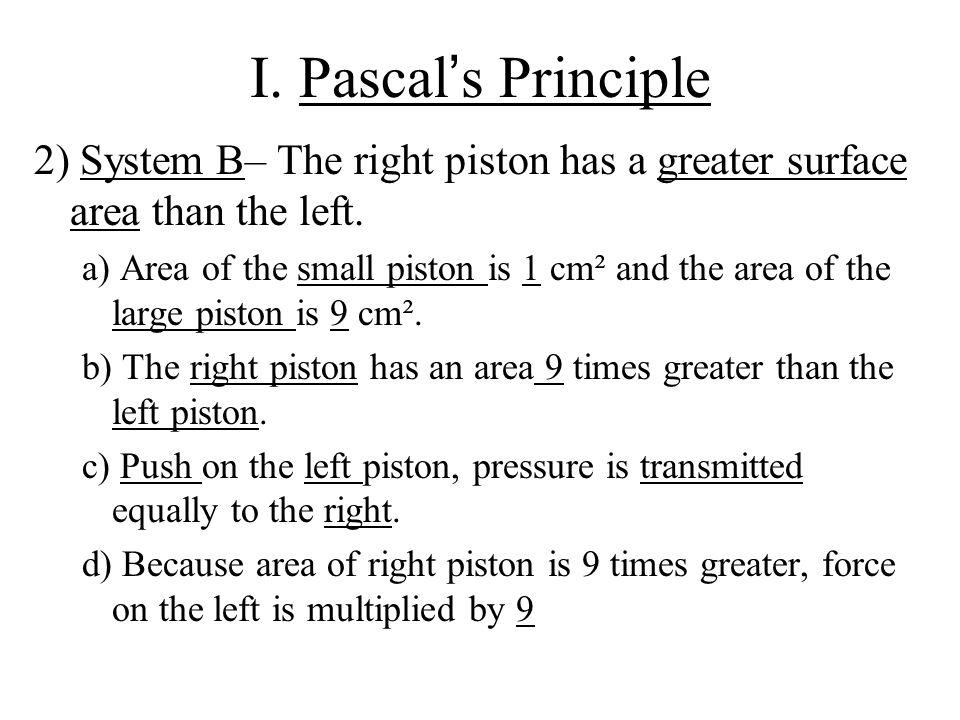 I. Pascal's Principle 2) System B– The right piston has a greater surface area than the left.