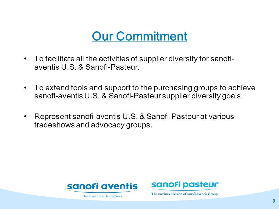 Our Commitment To facilitate all the activities of supplier diversity for sanofi-aventis U.S. & Sanofi-Pasteur.