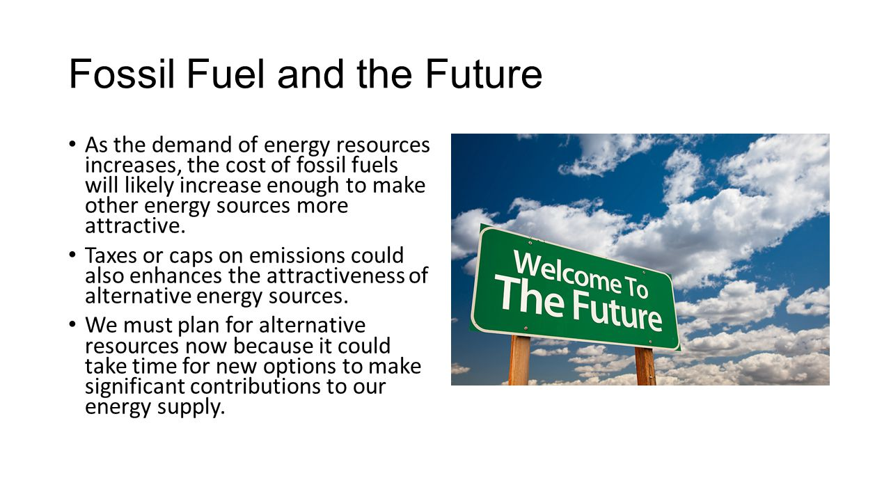 fossil fuels and alternative energy resource What are fossil fuels still it's a high time to look forward for the alternative renewable sources of energy such as wind turbines coal as fossil fuel.
