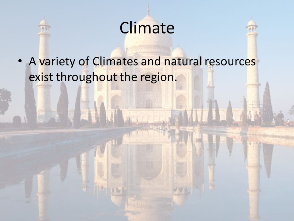 Climate A variety of Climates and natural resources exist throughout the region.