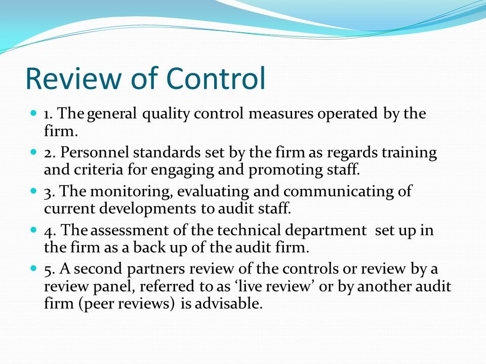 Review of Control 1. The general quality control measures operated by the firm.