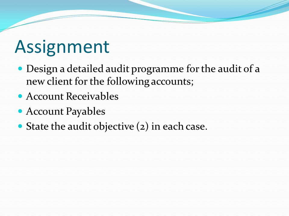 Assignment Design a detailed audit programme for the audit of a new client for the following accounts;