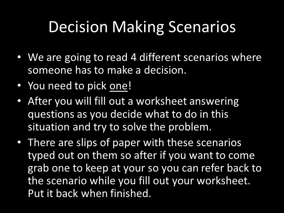 decision making scenarios in business Scenario planning helps organizations understand that business decisions are   that could go wrong and tries to help decision makers plan responses to deal.