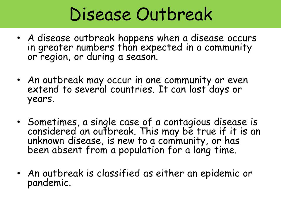 Disease Outbreak A disease outbreak happens when a disease occurs in greater numbers than expected in a community or region, or during a season.
