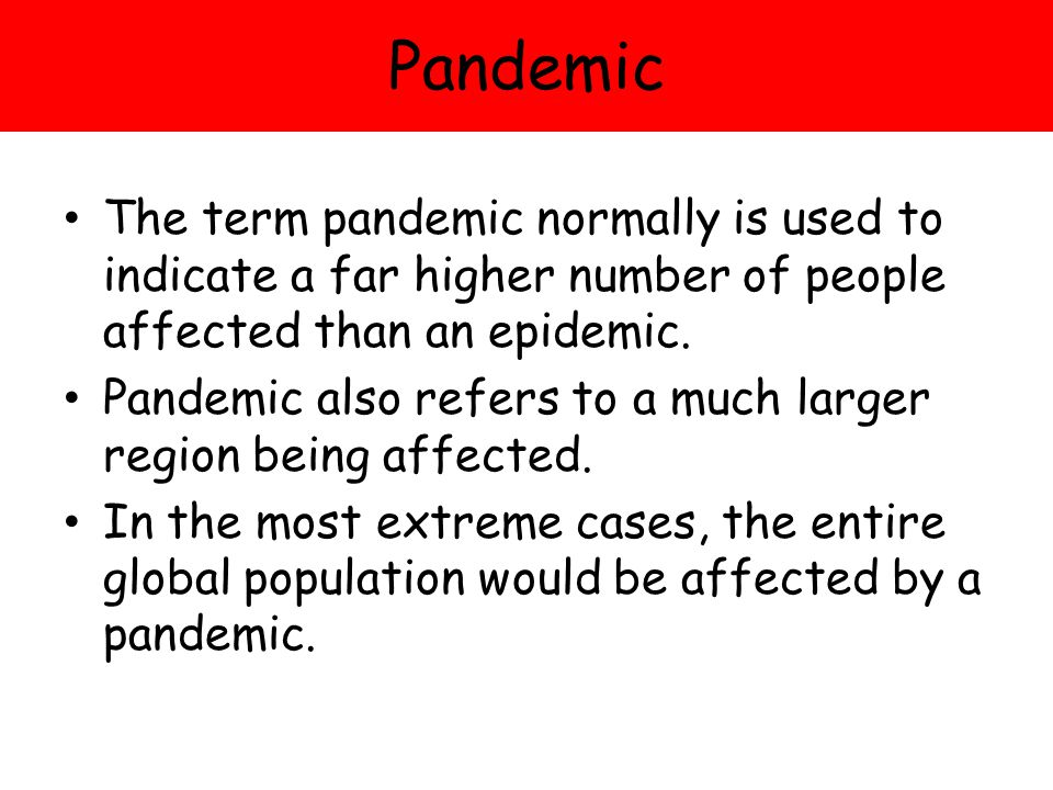 Pandemic The term pandemic normally is used to indicate a far higher number of people affected than an epidemic.