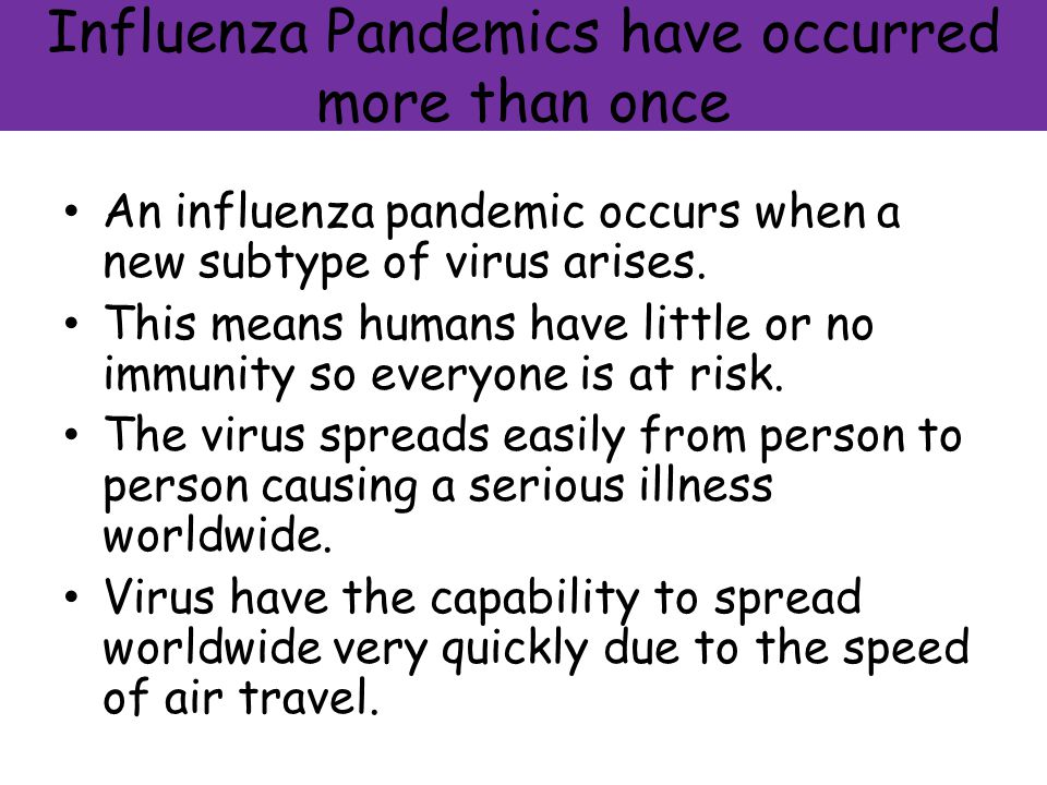 Influenza Pandemics have occurred more than once