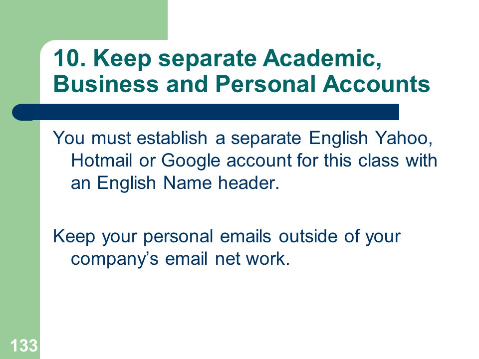 10. Keep separate Academic, Business and Personal Accounts