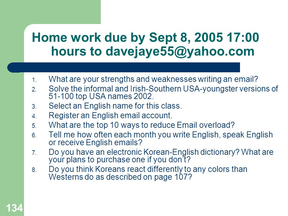 Home work due by Sept 8, 2005 17:00 hours to davejaye55@yahoo.com