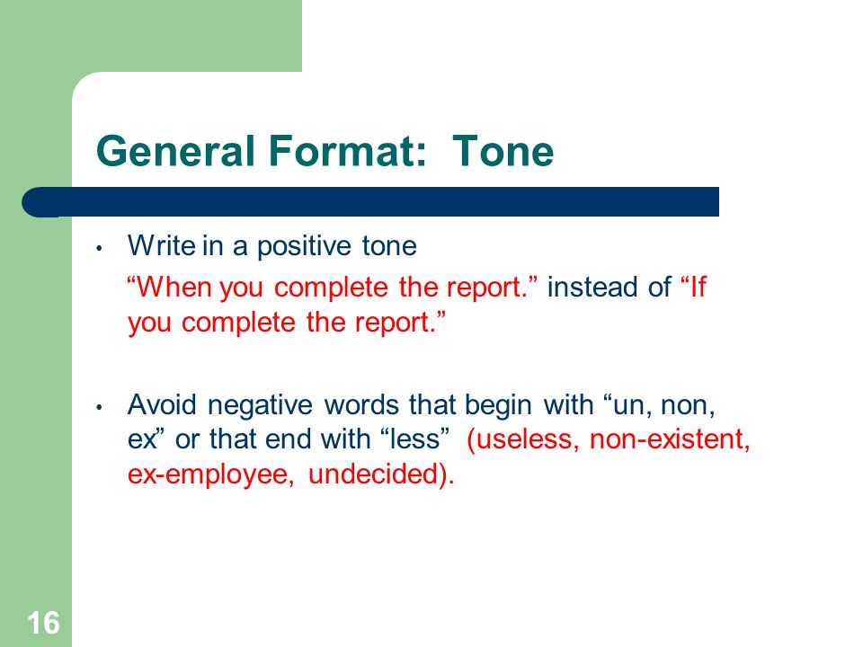 General Format: Tone Write in a positive tone