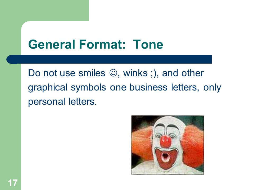 General Format: Tone Do not use smiles , winks ;), and other