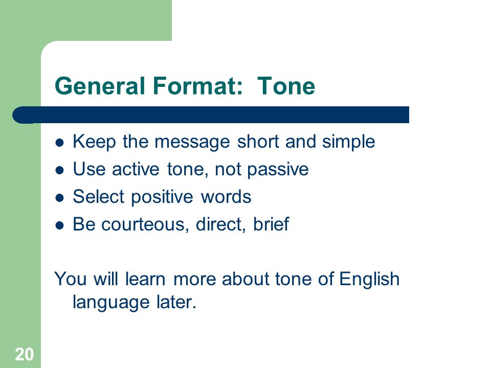 General Format: Tone Keep the message short and simple