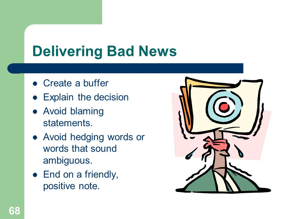 Delivering Bad News Create a buffer Explain the decision