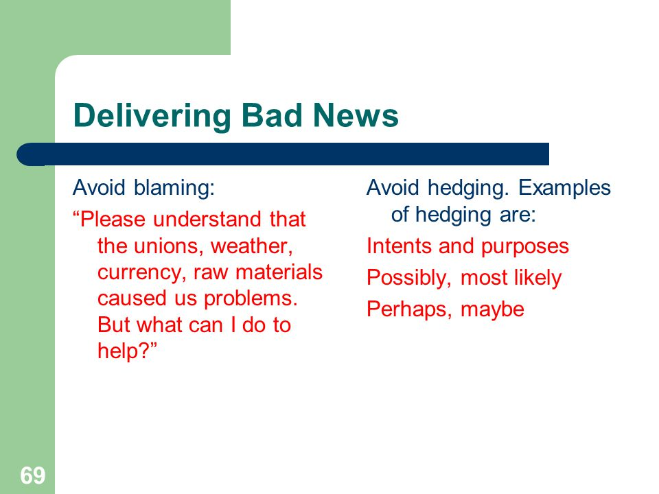 Delivering Bad News Avoid blaming:
