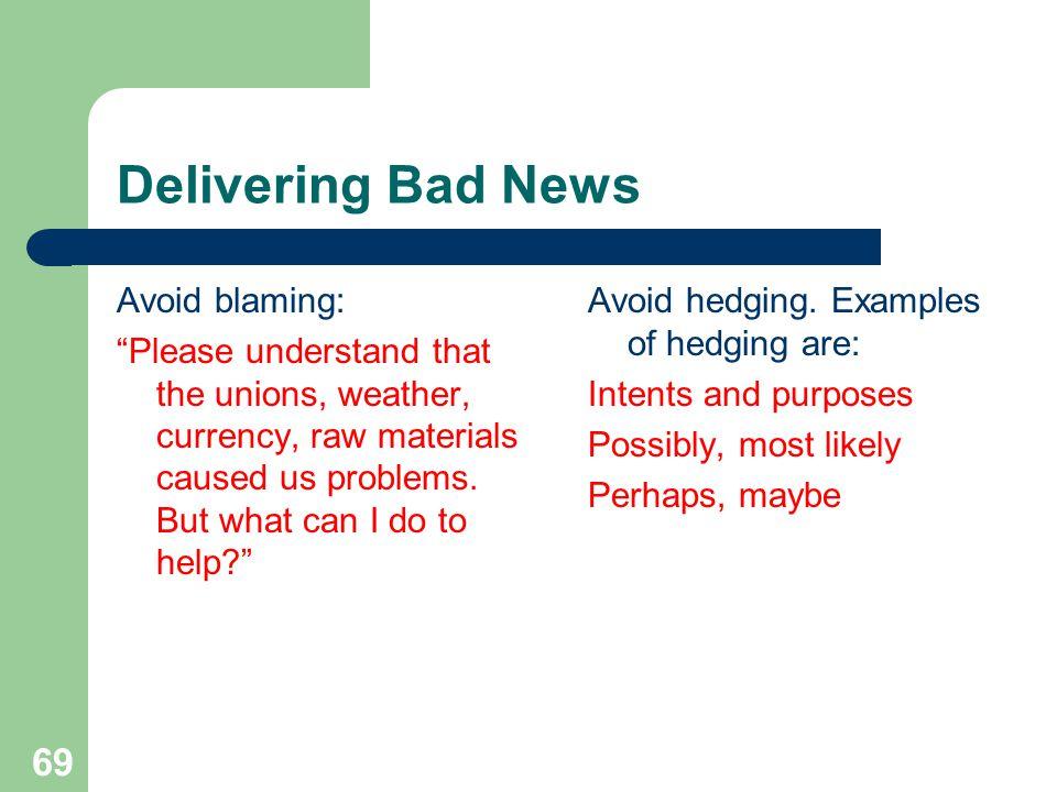 Delivering Bad News Avoid blaming:
