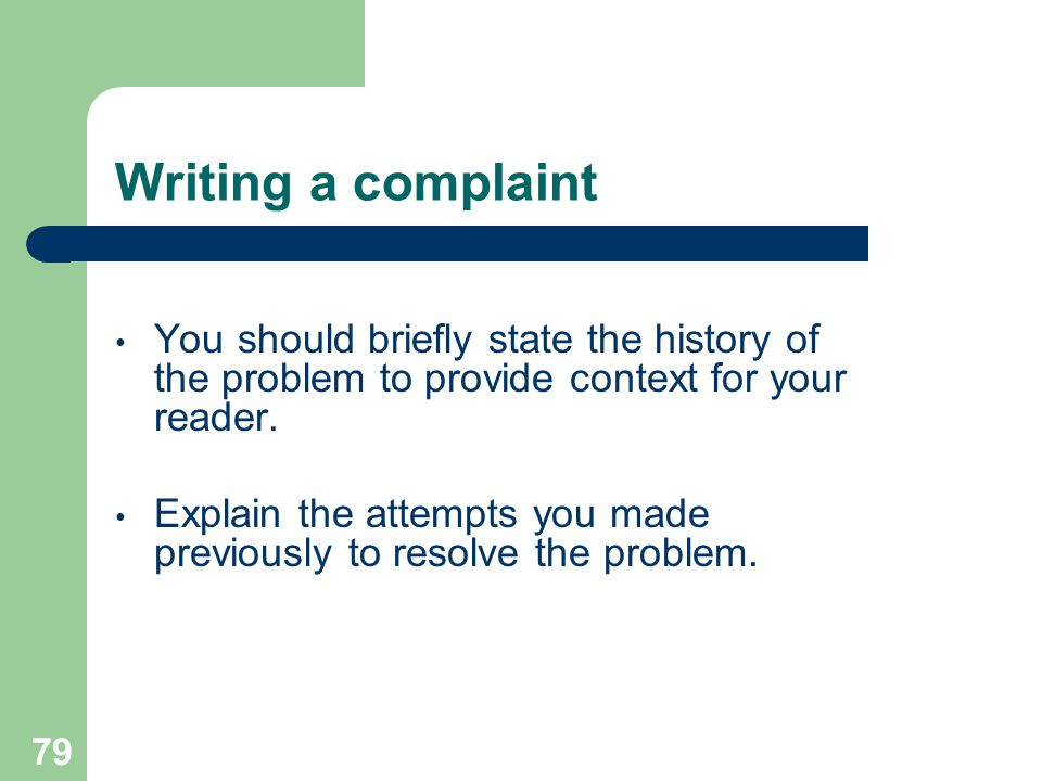 Writing a complaint You should briefly state the history of the problem to provide context for your reader.
