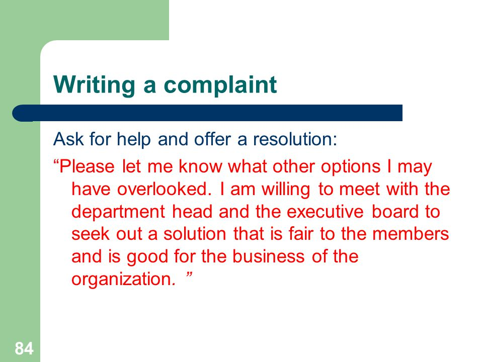 Writing a complaint Ask for help and offer a resolution: