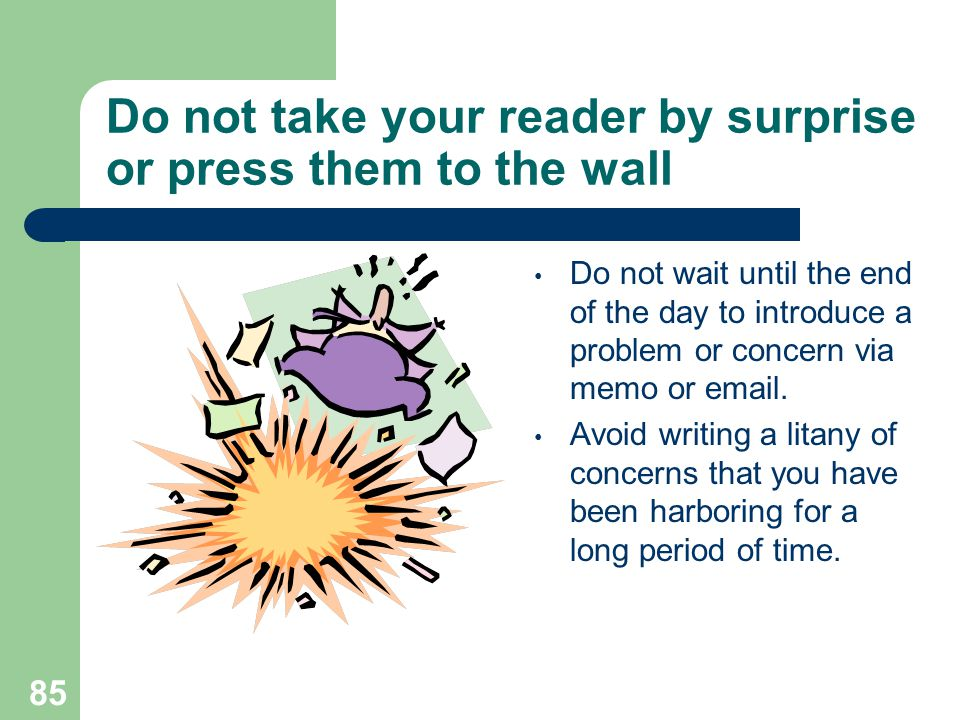 Do not take your reader by surprise or press them to the wall