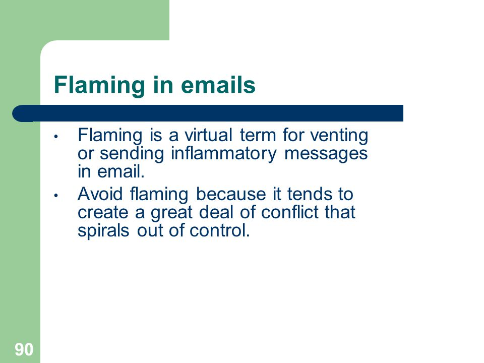 Flaming in emails Flaming is a virtual term for venting or sending inflammatory messages in email.